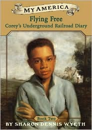 Flying Free: Corey's Underground Railroad Diary (My America)
