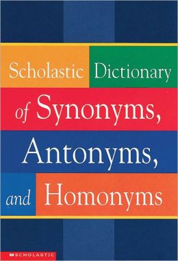 Scholastic Dictionary of Synonyms, Antonyms, Homonyms