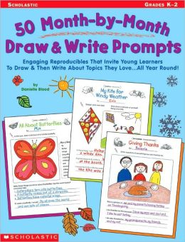 50 Month-by-Month Draw and Write Prompts: Engaging Reproducibles That Invite Young Learners to Draw and Then Write about Topics They Love.... All Year Round!