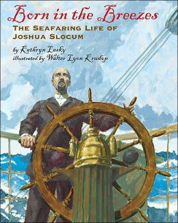 Born in the Breezes: The Seafaring Life of Joshua Slocum