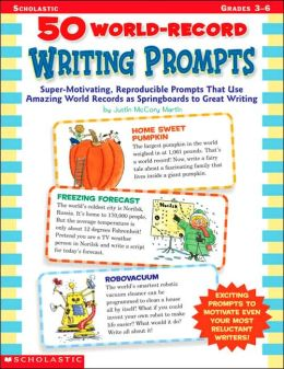 50 World Record Writing Prompts: Super-Motivating, Reproducible Prompts That Use Amazing World Records As Springboards to Great Writing