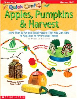 Quick Crafts: Apples, Pumpkins and Harvest:More Than 30 Fun and Easy Projects That Kids Can Make to Add Spice to Favorite Fall Themes