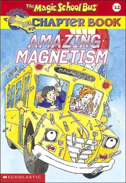 Amazing Magnetism (Magic School Bus Chapter Book Series #12)