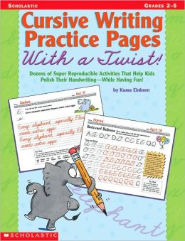 Cursive Writing Practice Pages With a Twist!: Dozens of Super Reproducible Activities That Help Kids Polish Their Handwriting - While Having Fun!