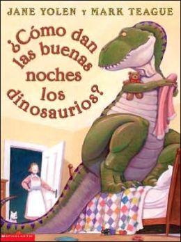 ¿Cómo dan las buenas noches los dinosaurios? (How Do Dinosaurs Say Good Night?)