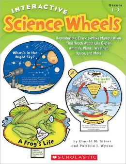 Interactive Science Wheels: Reproducible, Easy-to-Make Manipulatives That Teach About Life Cycles, Animals, Plants, Weather, Space, and More