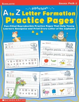Alphatales: A to Z Letter Formation Practice Pages:Fun-Filled Reproducible Practice Pages That Help Young Learners Recognize and Print Every Letter of the Alphabet
