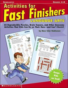 Activities For Fast Finishers: Language Arts: 50 Reproducible Puzzles, Brain Teasers, and Other Awesome Activities That Kids Can Do On Their Own - and Can't Resist