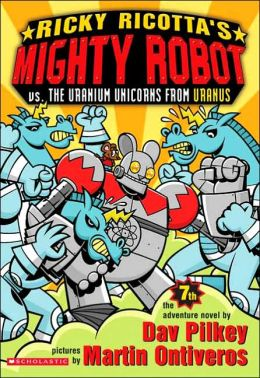 Ricky Ricotta's Mighty Robot vs. the Uranium Unicorns from Uranus (Ricky Ricotta Series #7)
