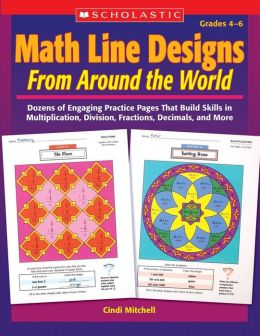 Math Line Designs From Around the World: Grades 4-6: Dozens of Engaging Practice Pages That Build Skills in Multiplication, Division, Fractions, Decimals, and More