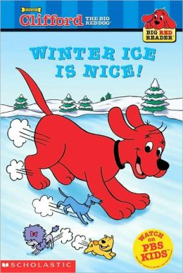 Winter Ice is Nice (Clifford the Big Red Dog Series)