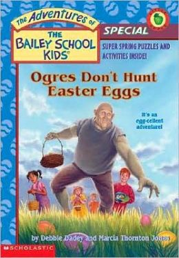 Ogres Don't Hunt Easter Eggs (Adventures of the Bailey School Kids: Special Series)