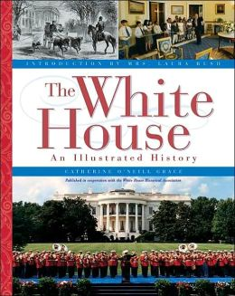 The White House: An Illustrated History