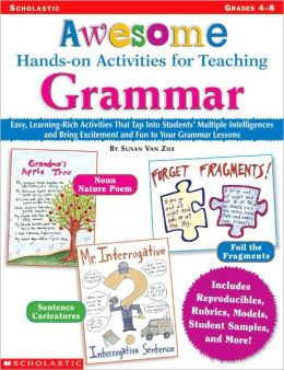 Awesome Hands-on Activities for Teaching Grammar: Easy, Learning-Rich Activities That Tap into Students' Multiple Intelligences and Bring Excitement and Fun to Your Grammar Lessons