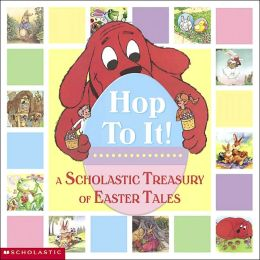 Hop to It! A Scholastic Treasury of Easter Tales