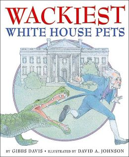 Wackiest White House Pets Kathryn Gibbs Davis and David A. Johnson