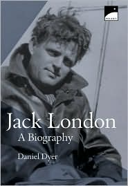 Jack London: Biography, A Daniel Dyer