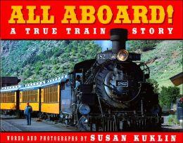 All Aboard!: A True Train Story (All Aboard! Series)