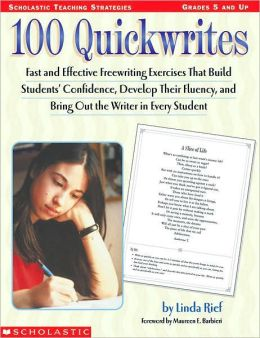 100 Quickwrites: Fast and Effective Freewriting Exercies that Build Students' Confidence, Develope their Fluency, and Bring Out the Writer in Every Student
