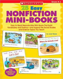 25 Easy Nonfiction Mini-Books: Easy-to-Read Reproducible Mini-Books That Build Vocabulary and Fluency-and Support the Social Studies and Science Topics You Teach