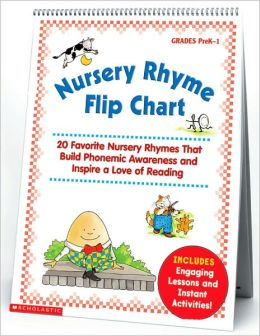 Nursery Rhyme Flip Chart: 20 Favorite Nursery Rhymes that Build Phonemic Awareness and Inspire a Love of Reading, Grades PreK-1