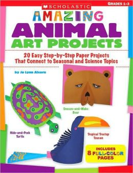 Amazing Animal Art Projects: 20 Easy Step-by-Step Paper Projects That Connect to Seasonal and Science Topics