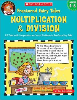 FunnyBone Books: Fractured Fairy Tales: Multiplication & Division: 25 Tales With Computation and Word Problems to Reinforce Key Skills