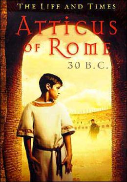 Atticus of Rome, 30 B. C. (Life and Times Series)