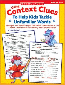 Using Context Clues To Help Kids Tackle Unfamiliar Words: Strategies and Practice Pages That Teach Students How to Use Context Clues to Build Vocabulary and Comprehension