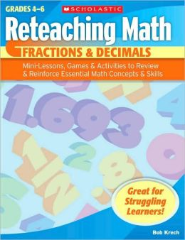 Reteaching Math: Fractions & Decimals: Mini-Lessons, Games, & Activities to Review & Reinforce Essential Math Concepts & Skills
