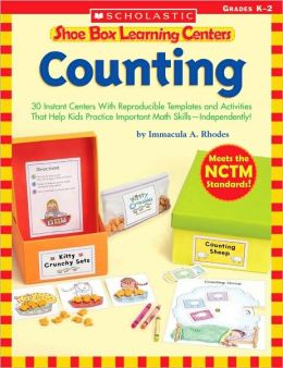 Shoe Box Learning Centers: Counting: 30 Instant Centers With Reproducible Templates and Activities That Help Kids Practice Important Math Skills-Independently!