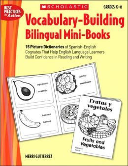 Vocabulary-Building Bilingual Mini-Books: 15 Picture Dictionaries of Spanish-English Cognates That Help English Language Learners Build Confidence in Reading and Writing