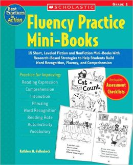 Fluency Practice Mini-Books, Grade 1: 15 Short, Leveled Fiction and Nonfiction Mini-Books with Research-Based Strategies to Help Students Build Word Recognition, Fluency, and Comprehension
