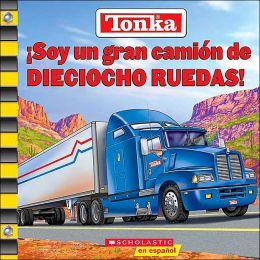 Tonka: Soy un gran camion de Dieciocho Ruedas! (Tonka Series)