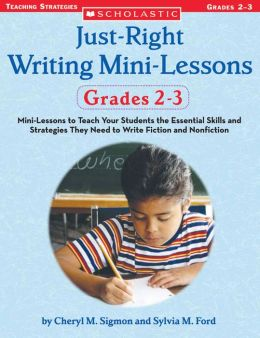 Just-Right Writing Mini-Lessons: Grades 2-3: Mini-Lessons to Teach Your Students the Essential Skills and Strategies They Need to Write Fiction and Nonfiction