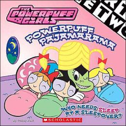 Powerpuff Pajamarama (The Powerpuff Girls Series)