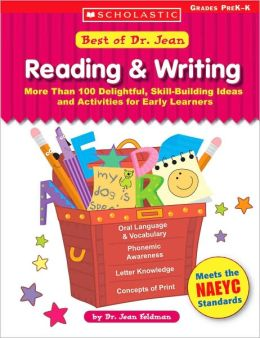 Best of Dr. Jean: Reading and Writing: More Than 100 Delightful, Skill-Building Ideas and Activities for Early Learners; Grades PreK-K