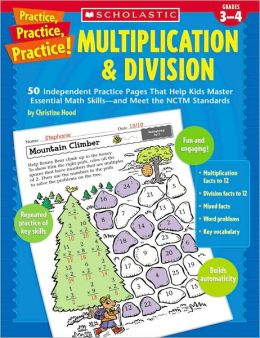 Practice, Practice, Practice! Multiplication & Division: 50 Independent Practice Pages That Help Kids Master Essential Math Skills-and Meet the NCTM Standards
