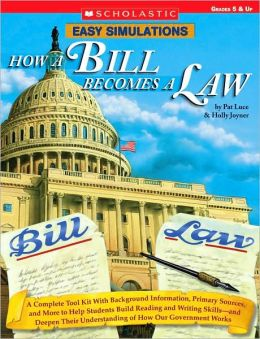 Easy Simulations: How a Bill Becomes a Law: A Complete Tool Kit with Background Information, Primary Sources, and More to Help Students Build Reading and Writing Skills-and Deepen Their Understanding of How Our Government Works