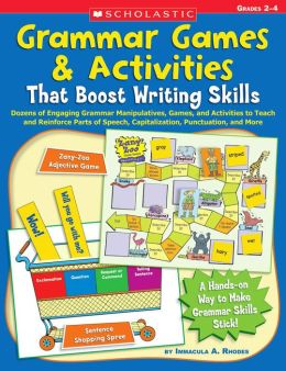 Grammar Games & Activities That Boost Writing Skills: Dozens of Engaging Grammar Manipulatives, Games, and Activities to Teach and Reinforce Parts of Speech, Capitalization, Punctuation, and More