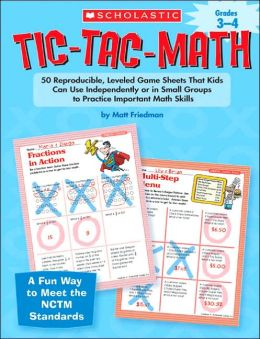 Tic-Tac-Math Grades 3-4: 50 Reproducible, Leveled Game Sheets That Kids Can Use Independently or in Small Groups to Practice Important Math Skills