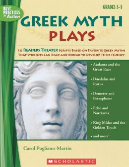 Greek Myth Plays: 10 Readers Theater Scripts Based on Favorite Greek Myths That Students Can Read and Reread to Develop Their Fluency