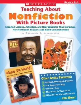 Teaching About Nonfiction With Picture Books: Engaging Lessons, Activities, and Reproducibles that Introduce Key Nonfiction Features and Build Comprehension