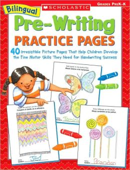 Bilingual Pre-Writing Practice Pages: 40 Irresistible Picture Pages That Help Children Develop the Fine Motor Skills They Need for Handwriting Success; Grades PreK-K