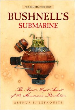 Bushnell's Submarine: The Best Kept Secret of the American Revolution