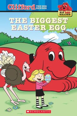 The Biggest Easter Egg (Clifford's Big Red Reader Series)