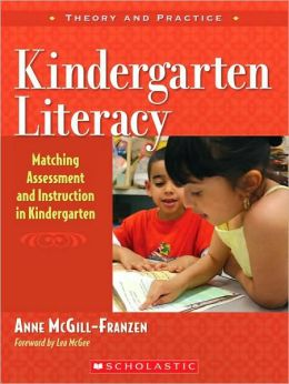 Kindergarten Literacy: Matching Assessment and Instruction in Kindergarten