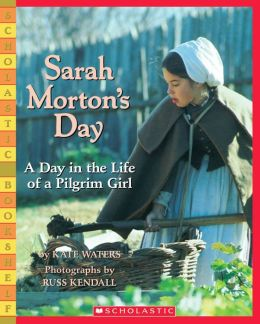 Sarah Morton's Day: A Day in the Life of a Pilgrim Girl (Scholastic Bookshelf Series)