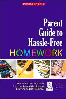 Parent Guide to Hassle-Free Homework: Proven Practices that Work-from Experts in the Field