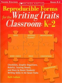 Reproducible Forms for the Writing Traits: Classroom K-2